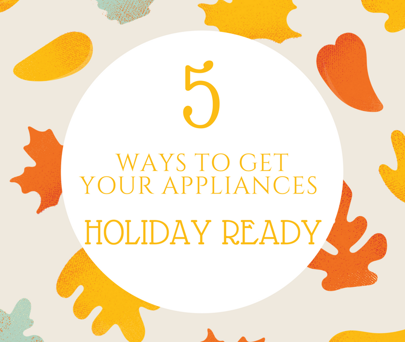 5 Tips To Get Your Appliances Holiday Ready